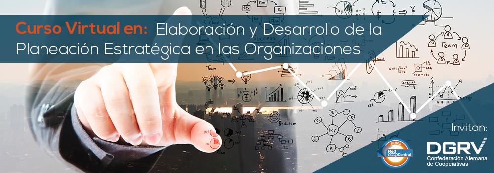 Elaboración y Desarrollo de la Planeación Estratégica en las Organizaciones